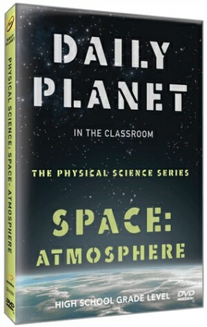 Daily Planet in the Classroom Physical Science Series: Space-Atmosphere