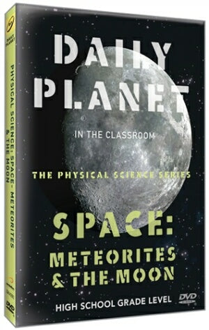 Daily Planet in the Classroom Physical Science Series: Space-Meteorites & The Moon