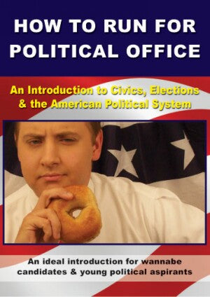 How to Run for Political Office - An Introduction to Civics, Elections & the American Political System