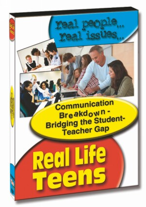 Real Life Teens: Communication Breakdown - Bridging the Student -Teacher Gap