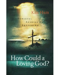 How Could A Loving God: Powerful Answers On Suffering And Loss