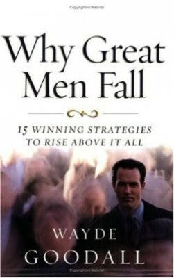 Why Great Men Fall; 15 Winning Strategies To Rise Above It All
