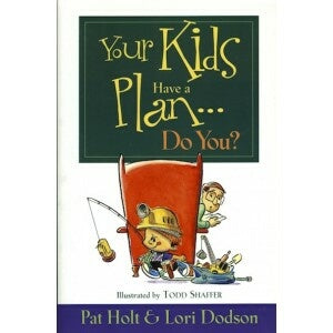 Your Kids Have a Plan, Do You?