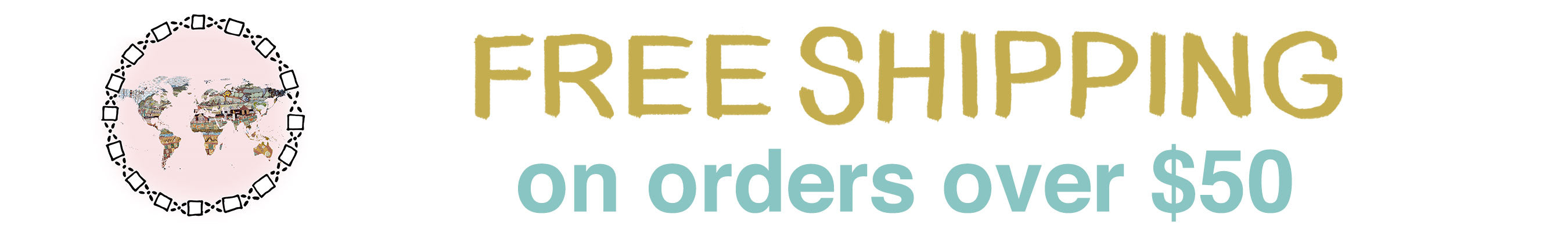 Free International Shipping on all orders over $50