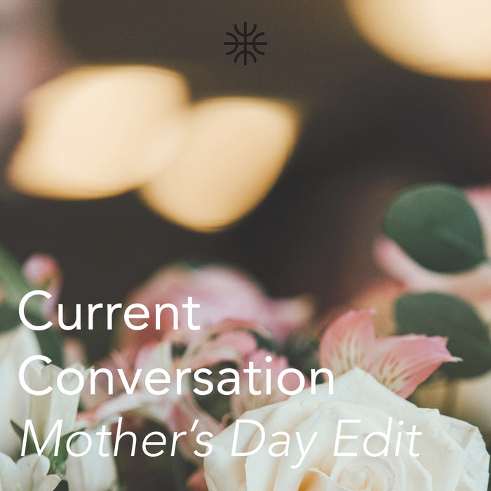 Current Conversation | Mother's Day Edit