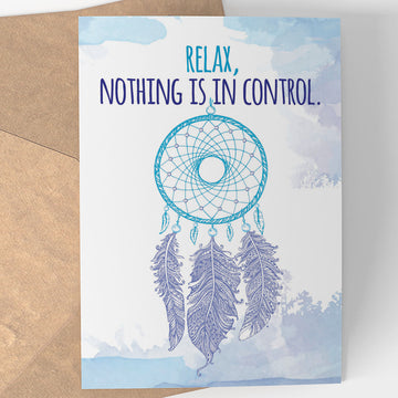 RELAX, NOTHING IS IN CONTROL NOTECARD