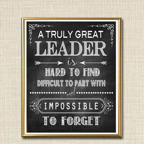 Leader Gift, A Truly Great Leader is Hard to Find, Impossible To Forget, Boss Gift, Manager Gift, Thank you, Retirement Chalkboard Printable