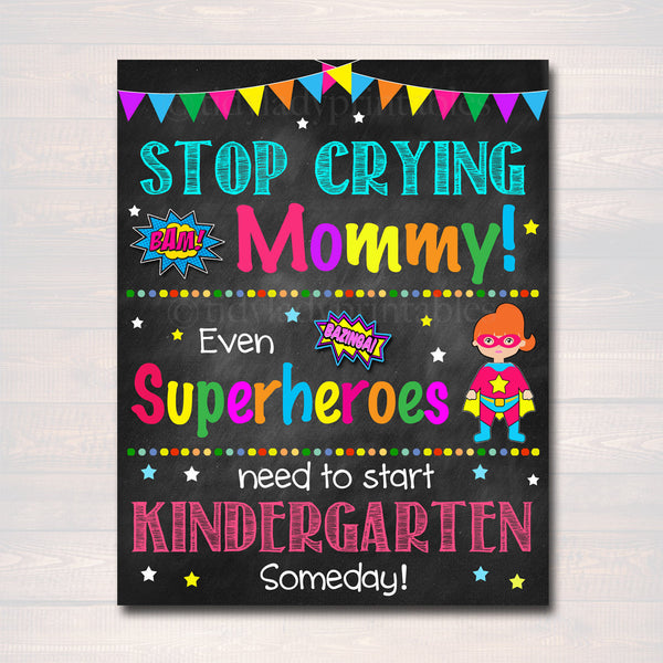 Stop Crying Mom Back to School Photo Prop, Kindergarten Superhero School Chalkboard Sign, 1st Day Kindergarten Funny Prop, INSTANT DOWNLOAD