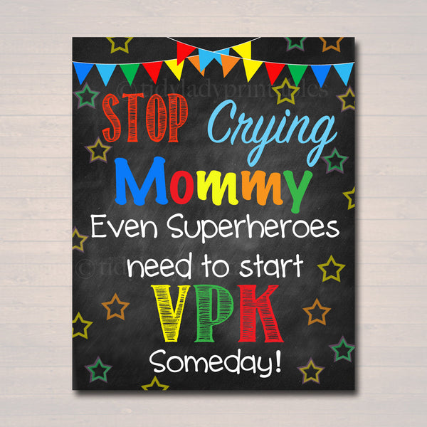 Stop Crying Mom Back to School Photo Prop, VPK Superhero School Chalkboard Sign, 1st First Day of Vpk School Funny Prop, INSTANT DOWNLOAD