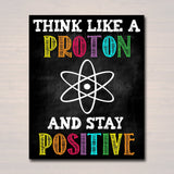 Science Classroom Printable Poster Art, Science Class Lab Quote Decor, Classroom Sign Think Like a Proton Stay Positive Science Teacher Gift