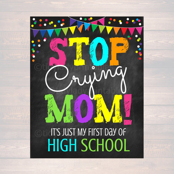 Stop Crying Mom, Back to School Photo Prop, First Day of High School Chalkboard Signs, 1st Day of School Funny Mom Prop, INSTANT DOWNLOAD
