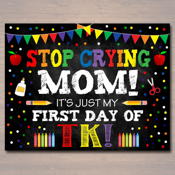 Stop Crying Mom Back to School Photo Prop Transitional Kindergarten Rainbow School Chalkboard Sign 1st Day of TK Funny Prop INSTANT DOWNLOAD