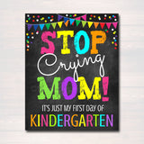 Stop Crying Mom, Back to School Photo Prop, First Day of Kindergarten Chalkboard Signs, 1st Day of School Funny Dad Prop, INSTANT DOWNLOAD