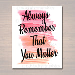 Inspirational Watercolor Printable Poster School Counselor Teacher Social Work Classroom, Pink Office Decor Always Remember That You Matter