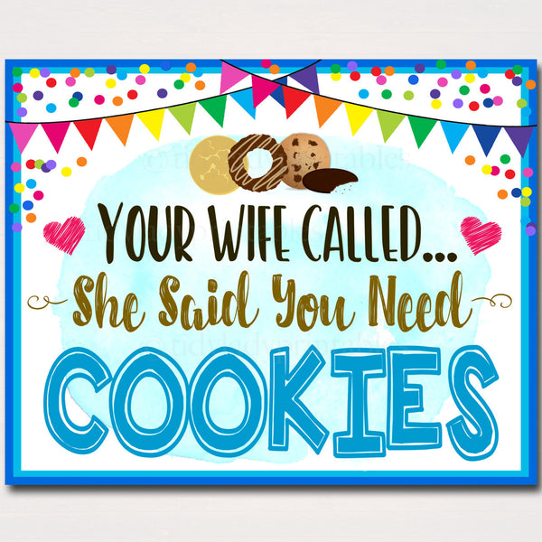 Cookie Booth Sign, Wife Called and Said You Need Cookies Banner, Cookie Booth Poster, Cookie Sale, INSTANT DOWNLOAD Fundraiser Booth