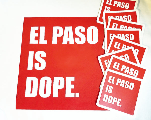 EL PASO IS DOPE stickers (3in x 3in)