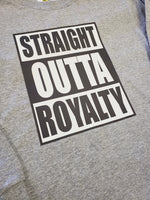 STRAIGHT OUTTA ROYALTY grey long sleeve tshirt