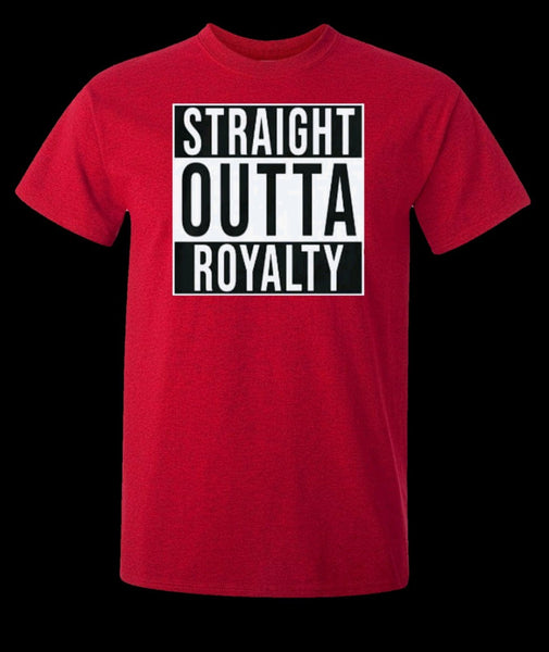 STRAIGHT OUTTA ROYALTY red tshirt