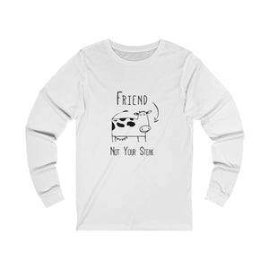 Friend, Not Your Steak Unisex Long Sleeve T-Shirt