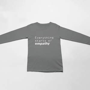 Everything Starts W/ Empathy Unisex Long Sleeve T-Shirt