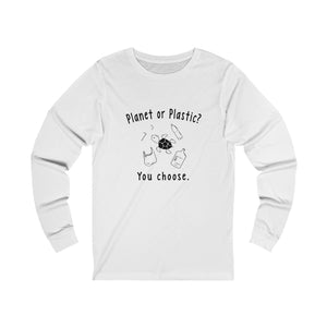 Planet Or Plastic? You Choose. Unisex Long Sleeve T-Shirt