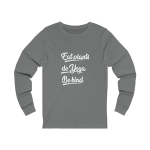 Eat Plants, Do Yoga, Be Kind Unisex Long Sleeve T-Shirt