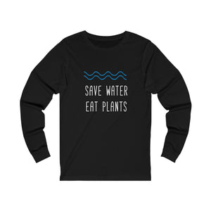 Save Water Eat Plants Unisex Long Sleeve T-Shirt