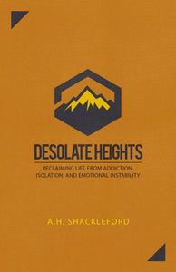 Desolate Heights: Reclaiming Life from Addiction, Isolation, and Emotional Instability