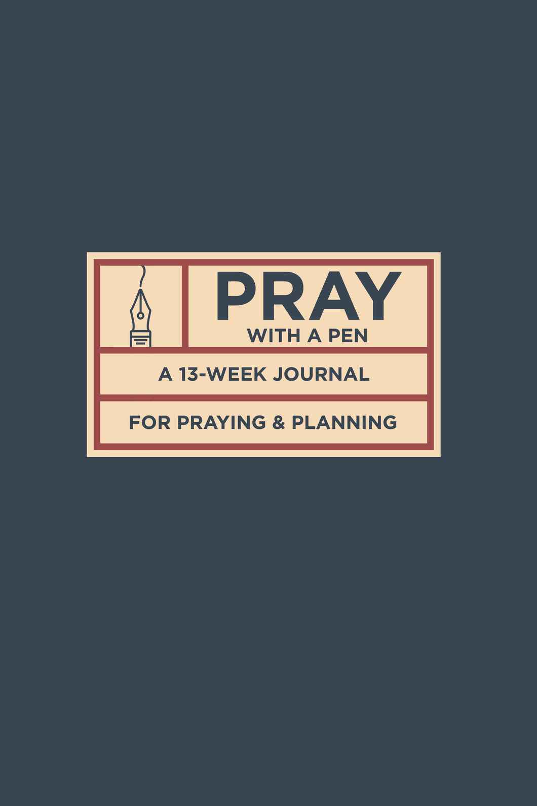 Pray with a Pen: A 13-Week Journal for Praying and Planning