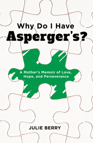 Why Do I Have Asperger's?: A Mother's Memoir of Love, Hope, and Perseverance by Julie Berry