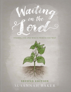 Waiting on the Lord: Finding the One Who is Worth the Wait: Second Edition By Susannah Baker