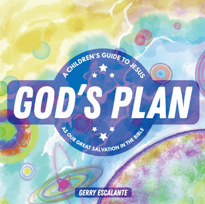 God's Plan: A Children's Guide to Jesus as Our Great Salvation in the Bible By Gerry Escalante (Paperback)