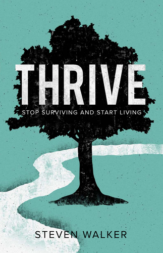 Thrive: Stop Surviving and Start Living by Steven Walker