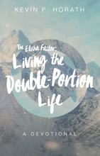 The Elisha Factor: Living the Double-Portion Life a Devotional By Kevin Horath