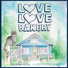 Love Love Bakery: A Wild Home for All by Sara Triana Mitchell