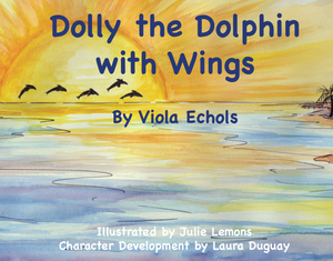 Dolly the Dolphin With Wings by Viola Echols (Hardcover)
