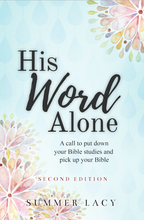 His Word Alone: A Call to Put Down Your Bible Studies and Pick Up Your Bible