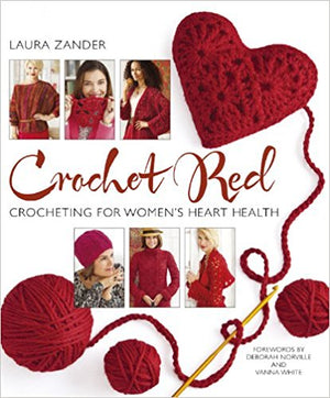Crochet Red: Crocheting for Women's Heart Health - Laura Zander