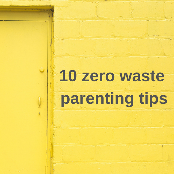 10 zero waste parenting tips
