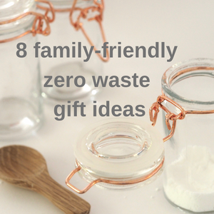 8 zero waste family-friendly gift ideas