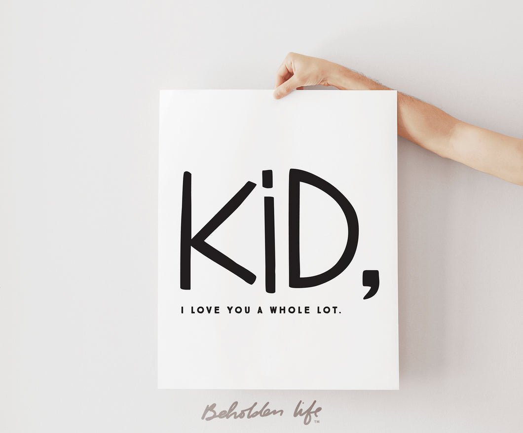 Kid, I Love You A Whole Lot Print