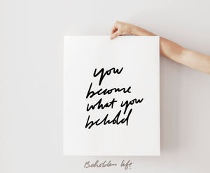You Become What You Behold Print