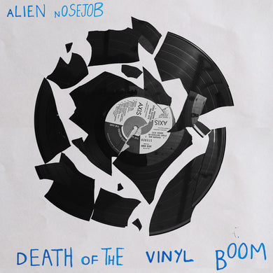 ALIEN NOSEJOB - DEATH OF THE VINYL BOOM 7