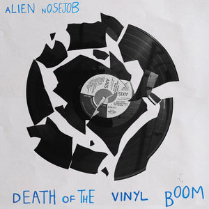ALIEN NOSEJOB - DEATH OF THE VINYL BOOM 7""