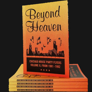 """BEYOND HEAVEN: CHICAGO HOUSE PARTY FLYERS VOLUME II; 1981-1992"" BOOK"