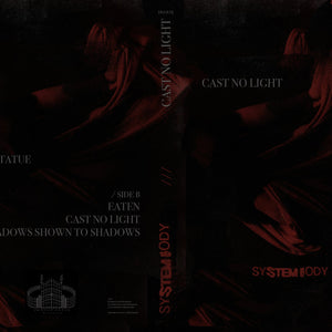 "SYSTEM BODY - ""CAST NO LIGHT"" CS"