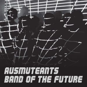 AUSMUTEANTS - BAND OF THE FUTURE LP