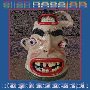 "ALIEN NOSEJOB - ""ONCE AGAIN THE PRESENT BECOMES THE PAST"" LP"