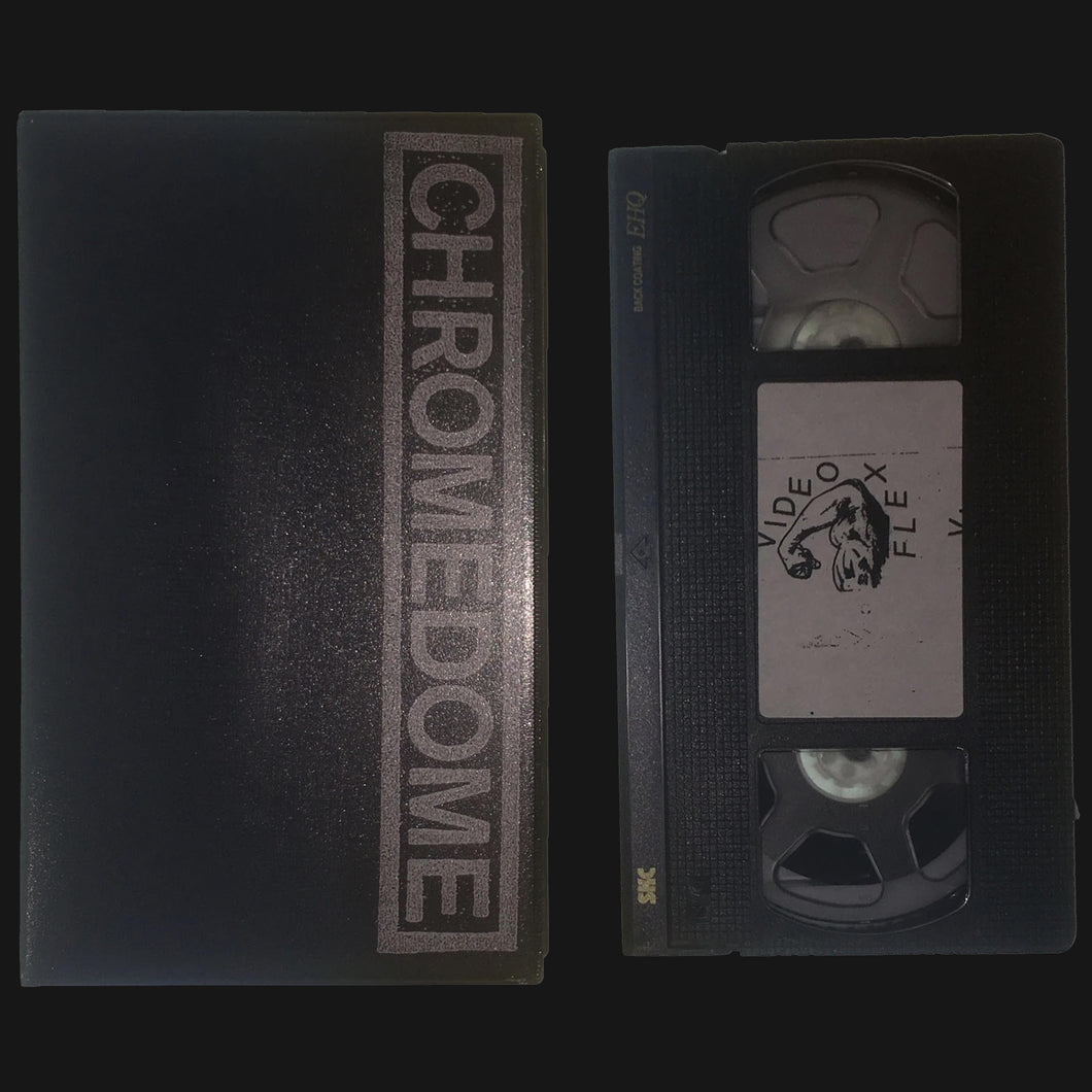 CHROMEDOME - VIDEO FLEX VHS