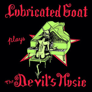 LUBRICATED GOAT - PLAYS THE DEVILS MUSIC LP